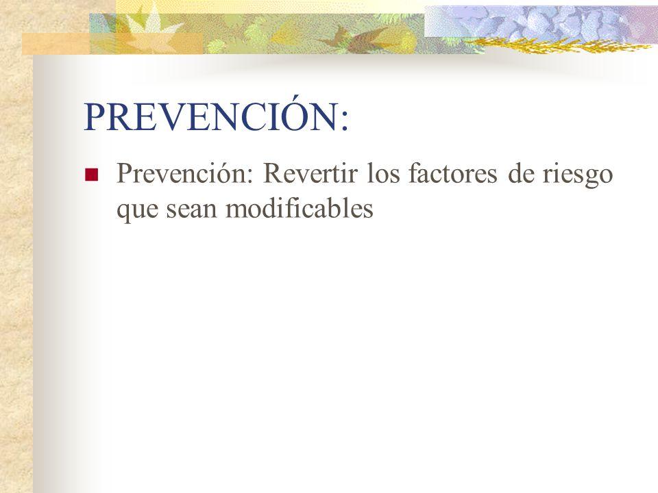 PREVENCIÓN: Prevención: Revertir los factores de riesgo que sean modificables