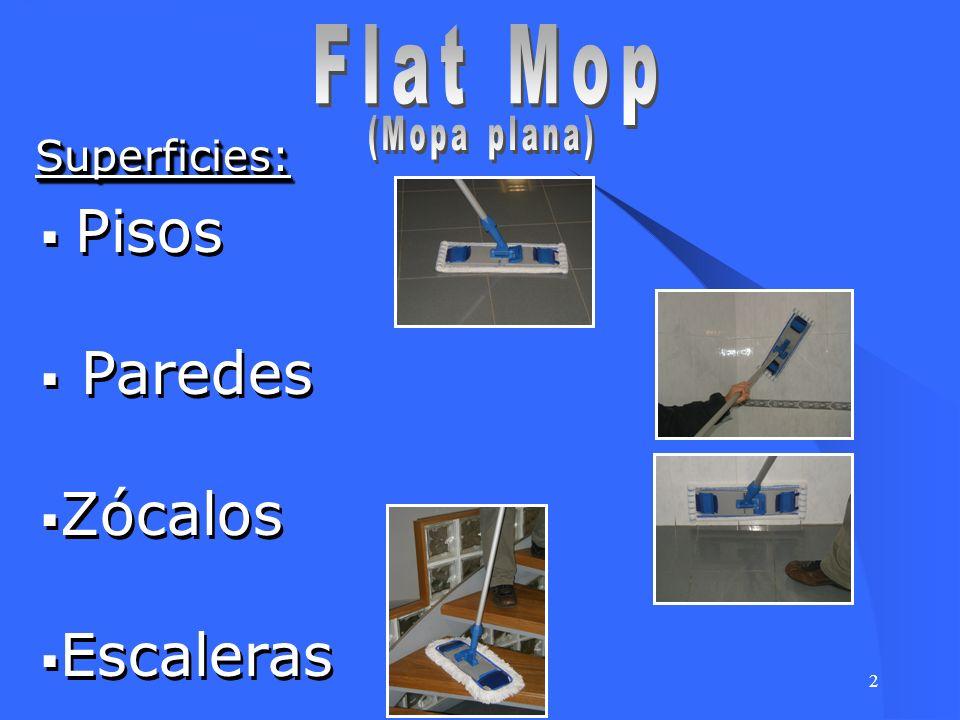 Flat Mop (Mopa plana) Superficies: Pisos Paredes Zócalos Escaleras