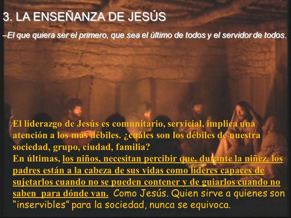 3. LA ENSEÑANZA DE JESÚS –El que quiera ser el primero, que sea el último de todos y el servidor de todos.