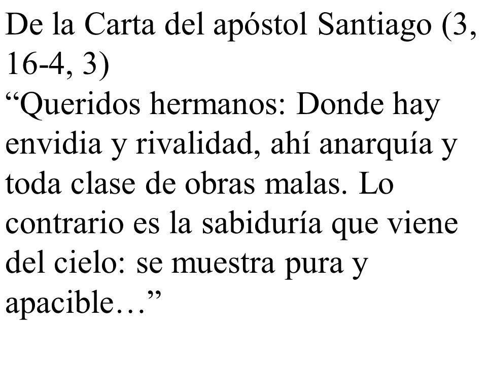 De la Carta del apóstol Santiago (3, 16-4, 3)