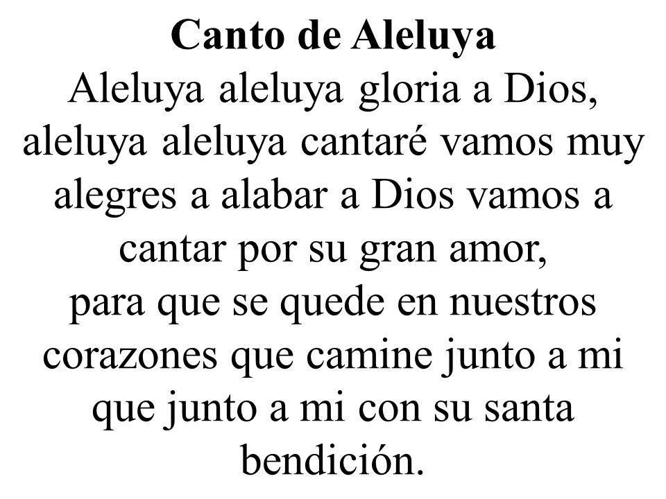 Canto de Aleluya Aleluya aleluya gloria a Dios, aleluya aleluya cantaré vamos muy alegres a alabar a Dios vamos a cantar por su gran amor,