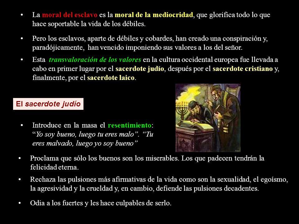 La moral del esclavo es la moral de la mediocridad, que glorifica todo lo que hace soportable la vida de los débiles.