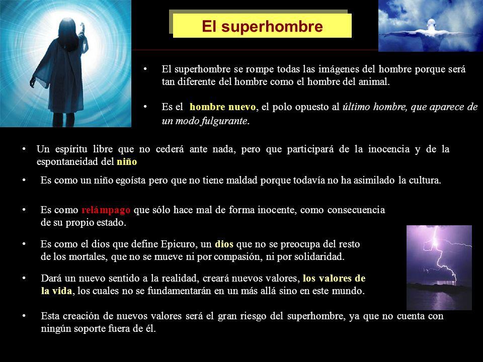 El superhombre El superhombre se rompe todas las imágenes del hombre porque será tan diferente del hombre como el hombre del animal.