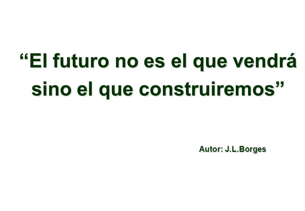El futuro no es el que vendrá sino el que construiremos
