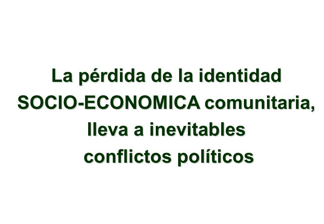 La pérdida de la identidad SOCIO-ECONOMICA comunitaria,