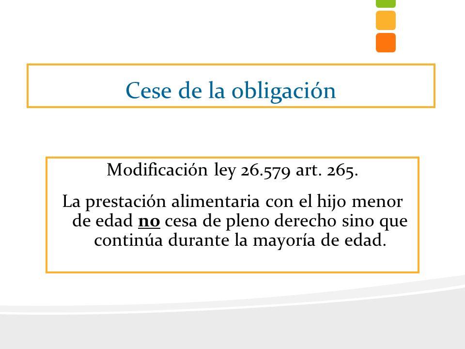 Cese de la obligación Modificación ley 26.579 art. 265.