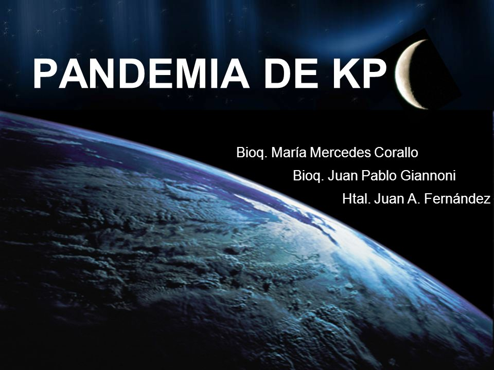 PANDEMIA DE KP Bioq. María Mercedes Corallo Bioq. Juan Pablo Giannoni