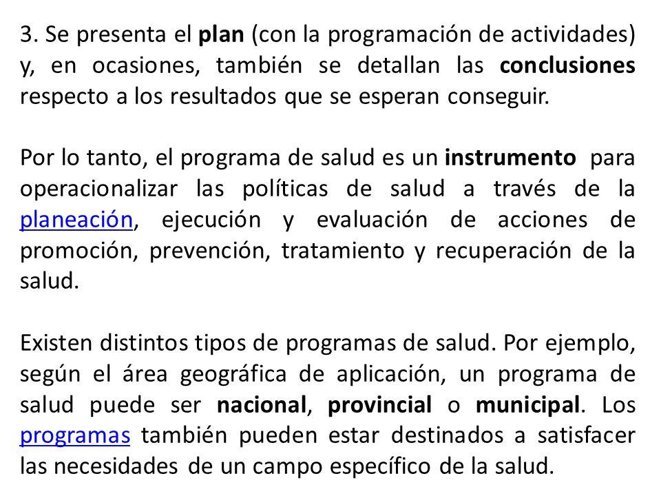 3. Se presenta el plan (con la programación de actividades) y, en ocasiones, también se detallan las conclusiones respecto a los resultados que se esperan conseguir.