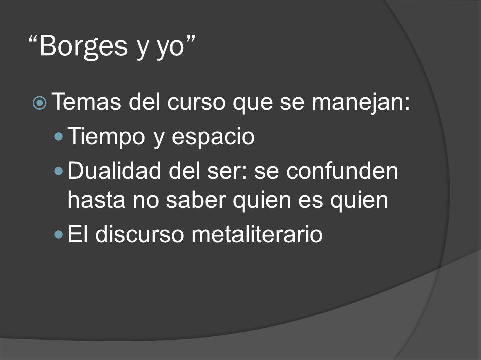 Borges y yo Temas del curso que se manejan: Tiempo y espacio