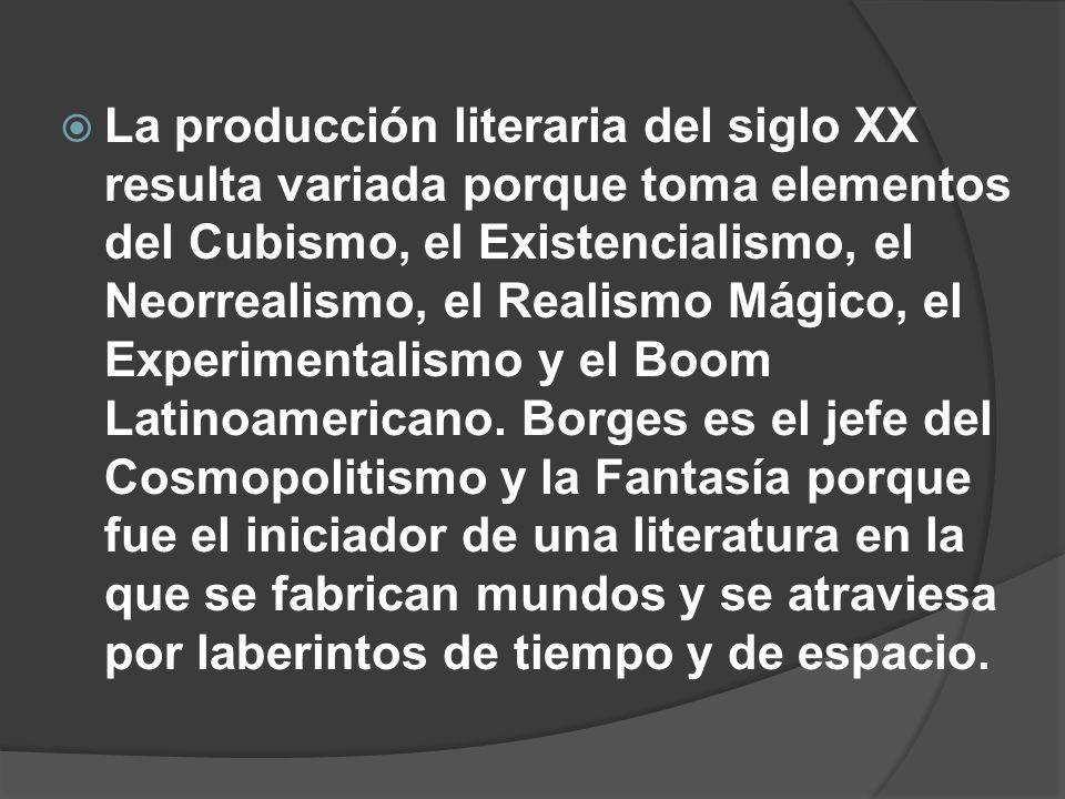 La producción literaria del siglo XX resulta variada porque toma elementos del Cubismo, el Existencialismo, el Neorrealismo, el Realismo Mágico, el Experimentalismo y el Boom Latinoamericano.