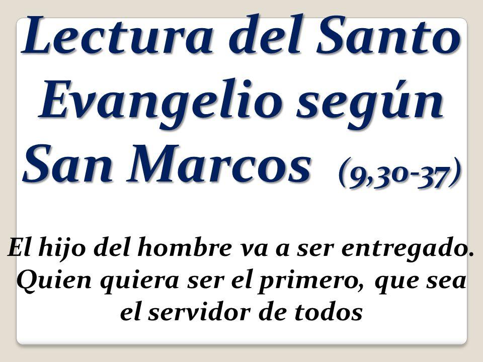 Lectura del Santo Evangelio según San Marcos (9,30-37)