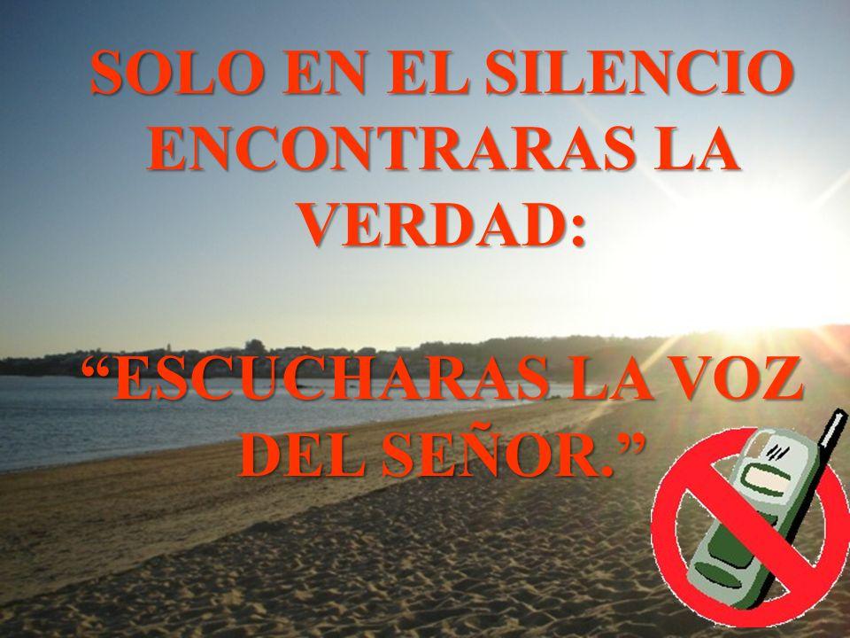 SOLO EN EL SILENCIO ENCONTRARAS LA VERDAD: