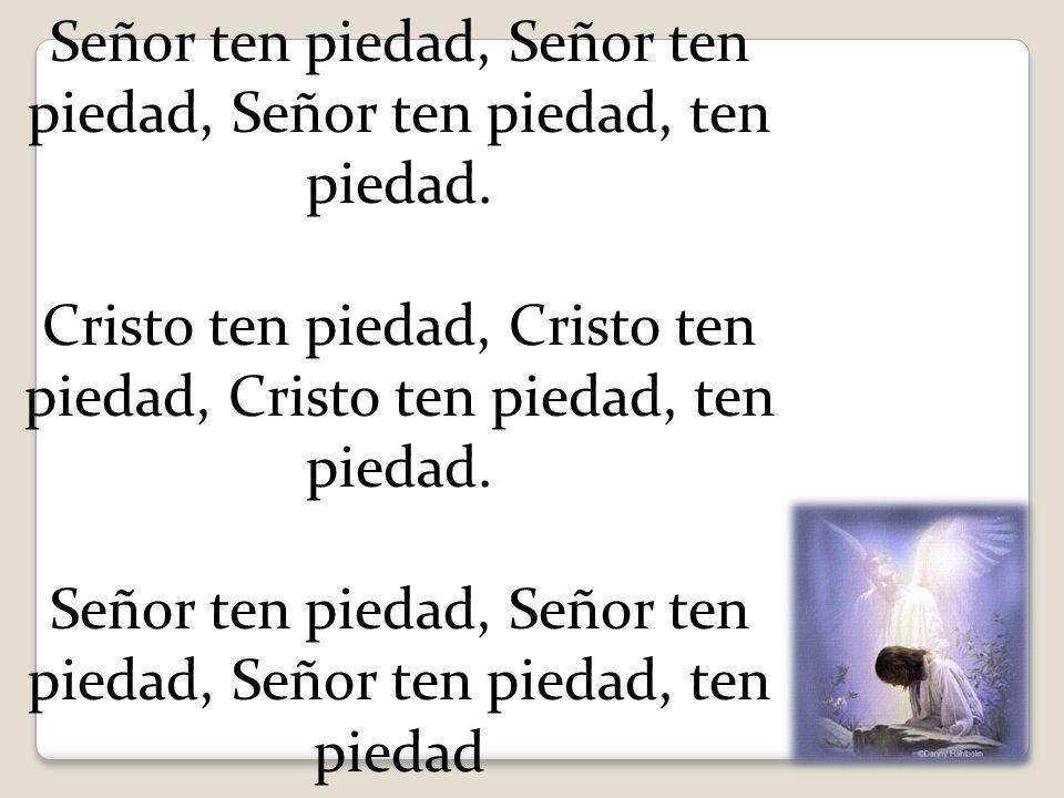 Señor ten piedad, Señor ten piedad, Señor ten piedad, ten piedad