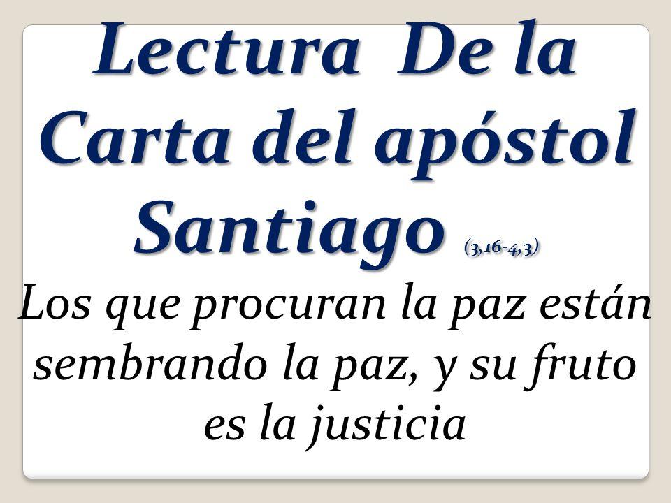 Lectura De la Carta del apóstol Santiago (3,16-4,3)