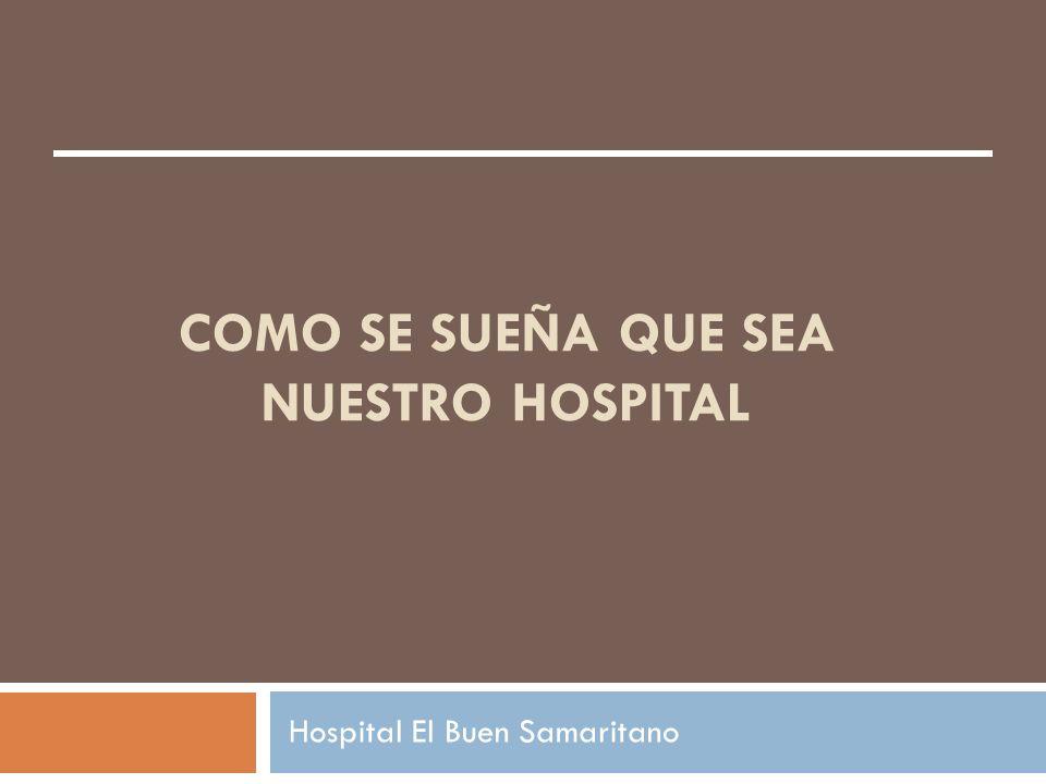 Como se sueña que sea NUESTRO hospital
