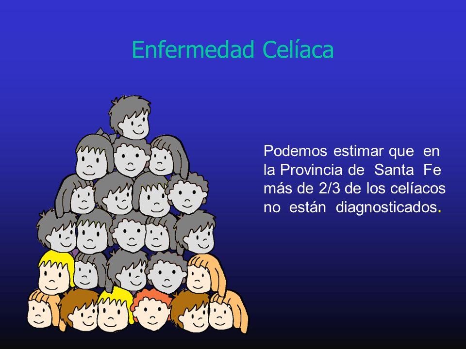 Enfermedad Celíaca Podemos estimar que en la Provincia de Santa Fe