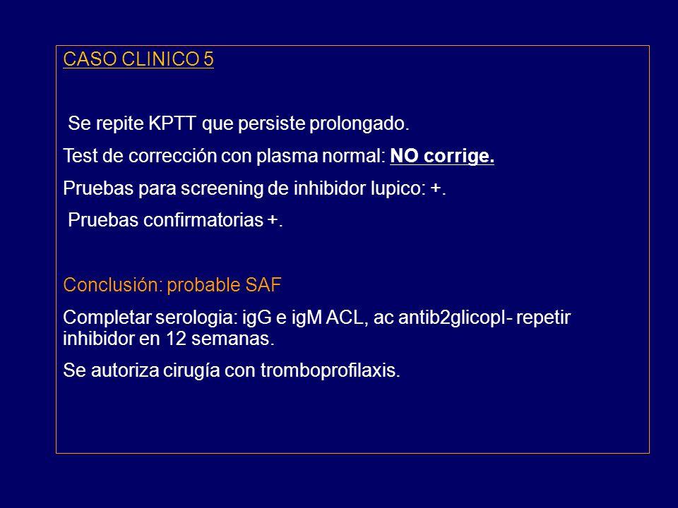 CASO CLINICO 5 Se repite KPTT que persiste prolongado. Test de corrección con plasma normal: NO corrige.