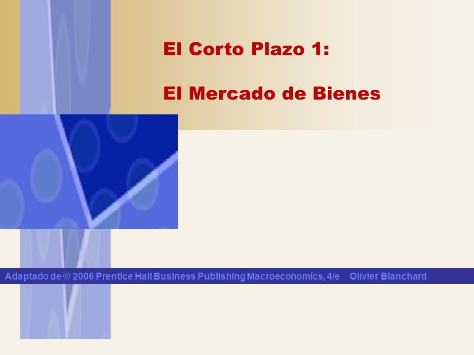 Adaptado de © 2006 Prentice Hall Business Publishing Macroeconomícs, 4/e Olivier Blanchard