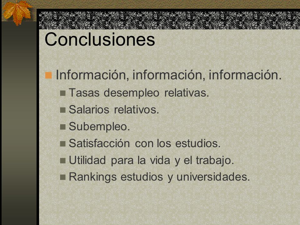 Conclusiones Información, información, información.