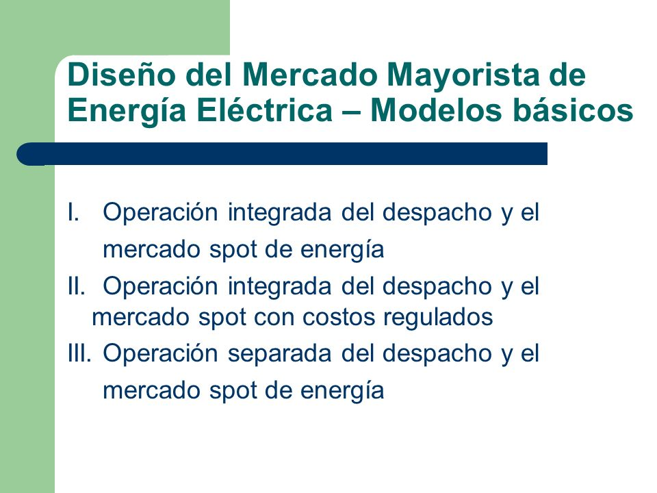Diseño del Mercado Mayorista de Energía Eléctrica – Modelos básicos
