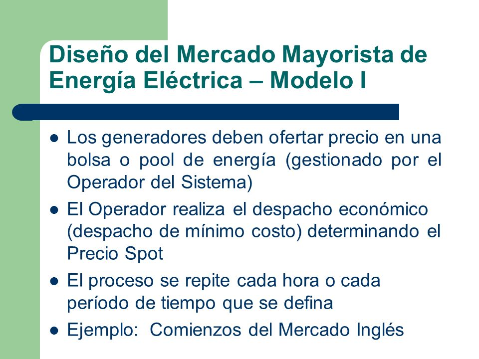 Diseño del Mercado Mayorista de Energía Eléctrica – Modelo I