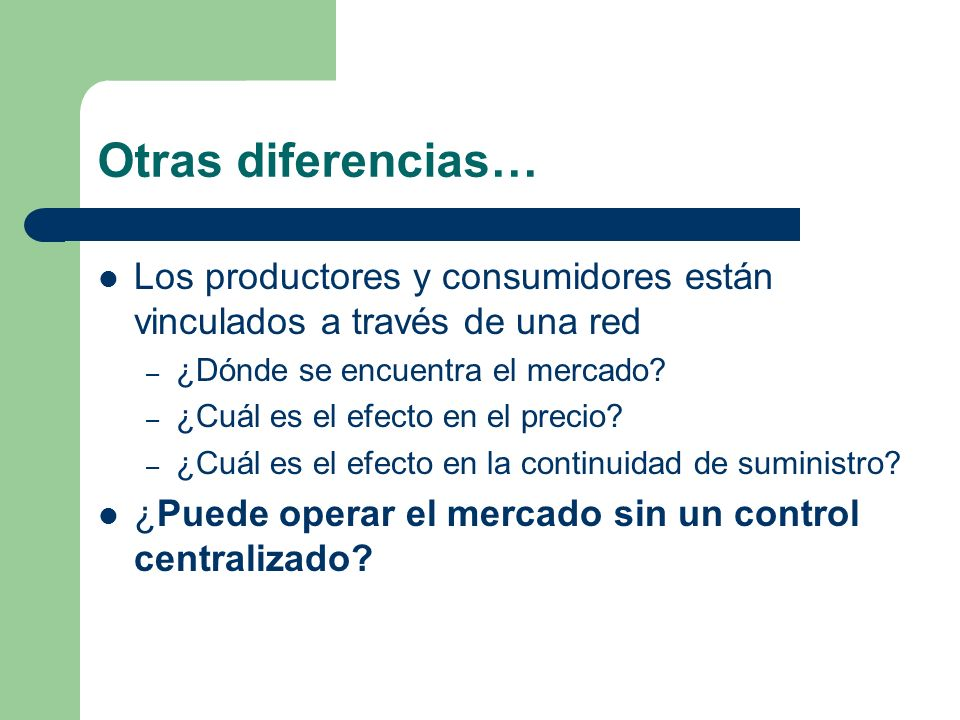 Otras diferencias… Los productores y consumidores están vinculados a través de una red. ¿Dónde se encuentra el mercado