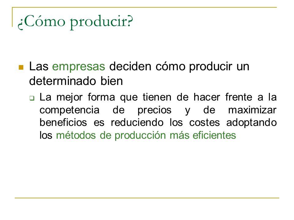 ¿Cómo producir Las empresas deciden cómo producir un determinado bien