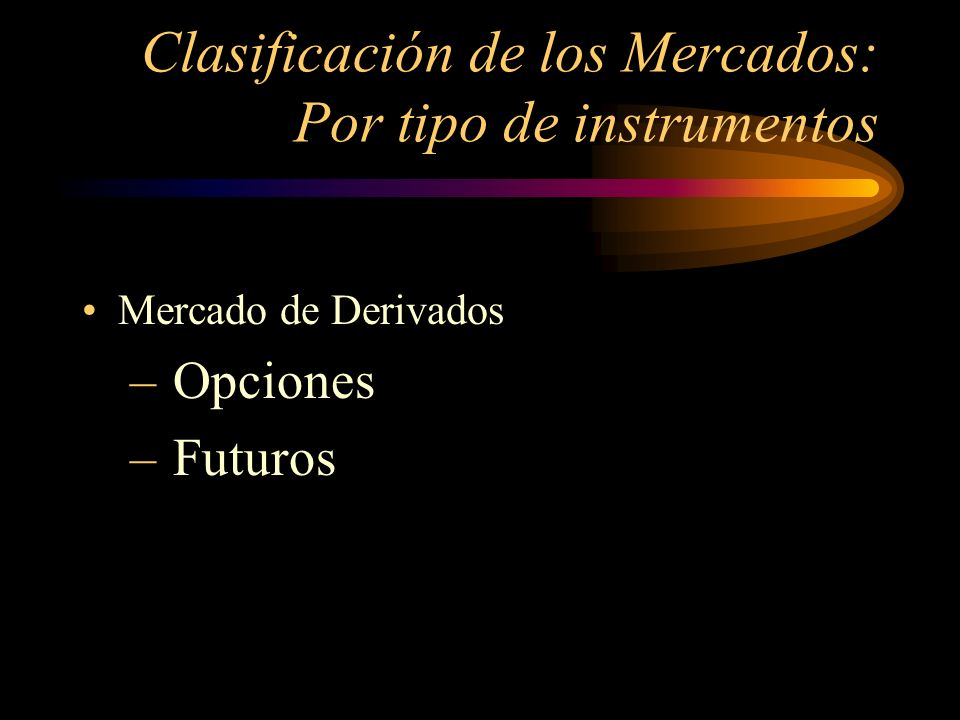 Clasificación de los Mercados: Por tipo de instrumentos