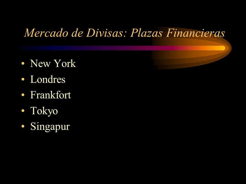 Mercado de Divisas: Plazas Financieras