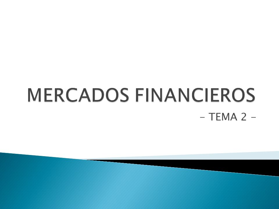 MERCADOS FINANCIEROS - TEMA 2 -