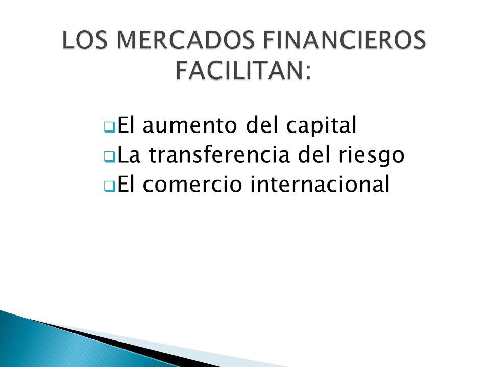 LOS MERCADOS FINANCIEROS FACILITAN: