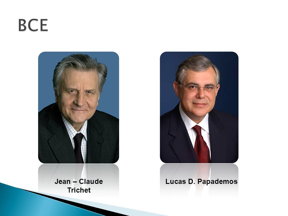 BCE Jean – Claude Trichet Lucas D. Papademos