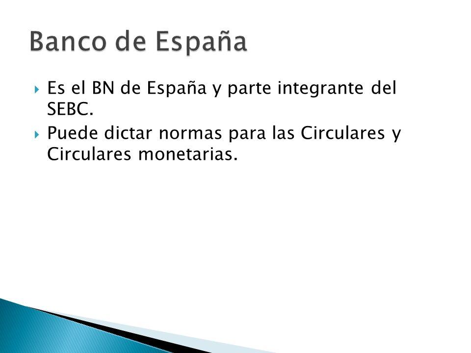 Banco de España Es el BN de España y parte integrante del SEBC.