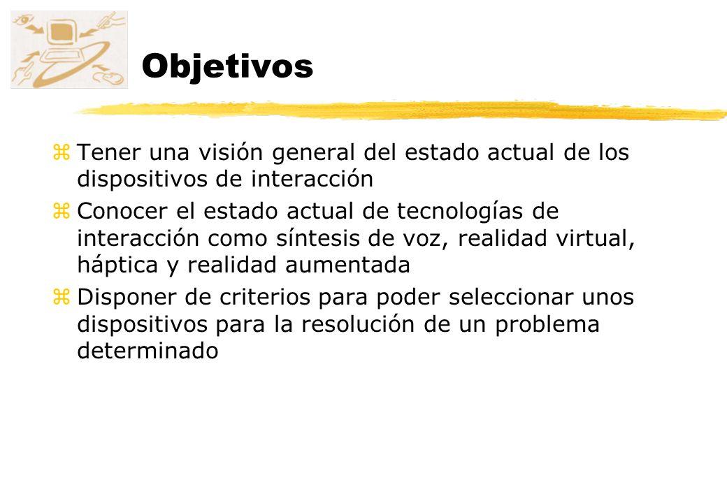 Objetivos Tener una visión general del estado actual de los dispositivos de interacción.