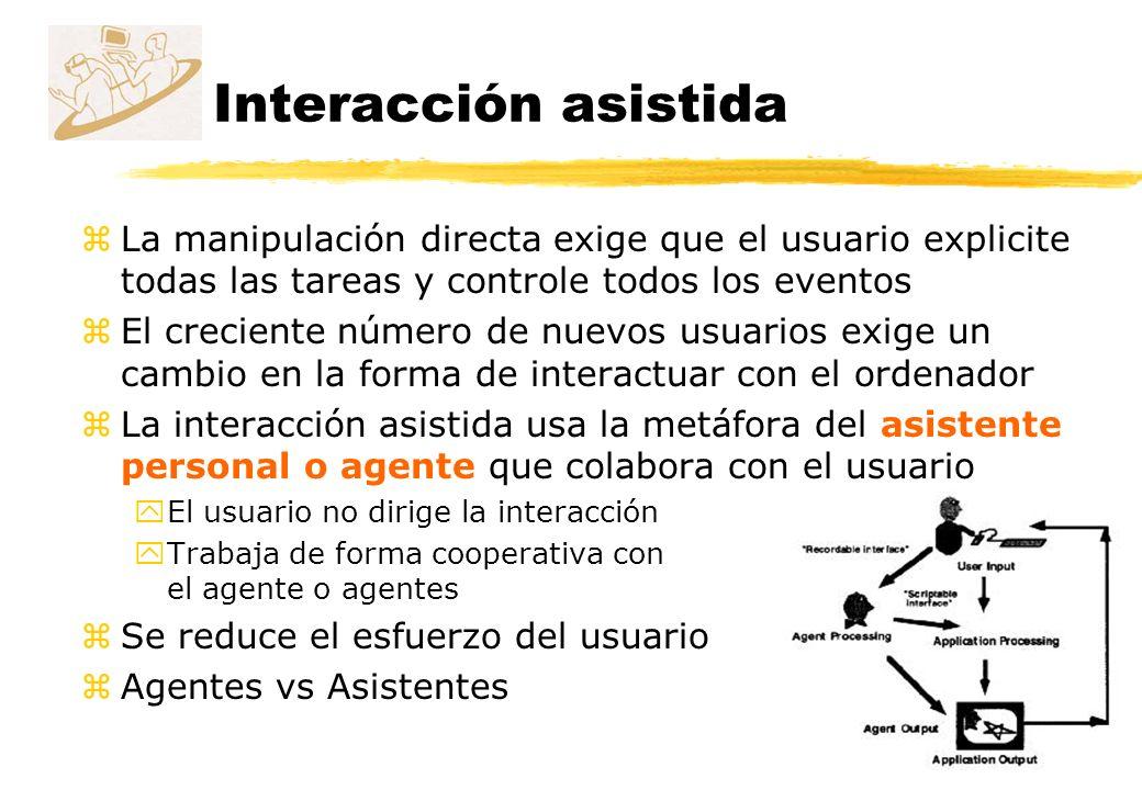 Interacción asistida La manipulación directa exige que el usuario explicite todas las tareas y controle todos los eventos.