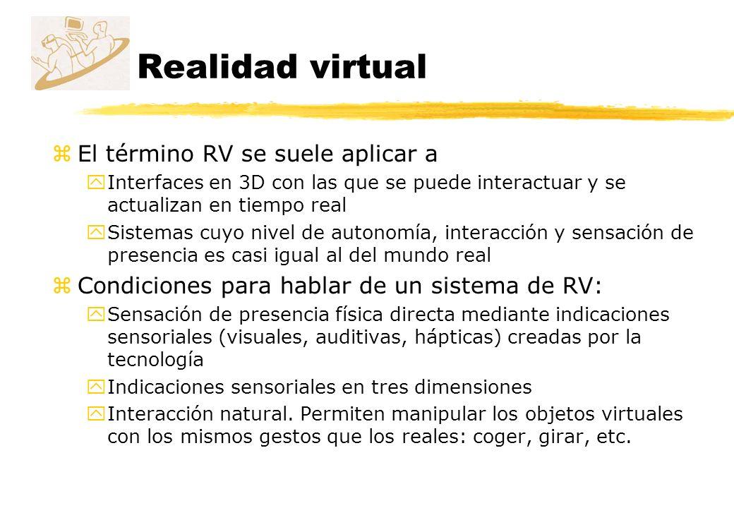Realidad virtual El término RV se suele aplicar a