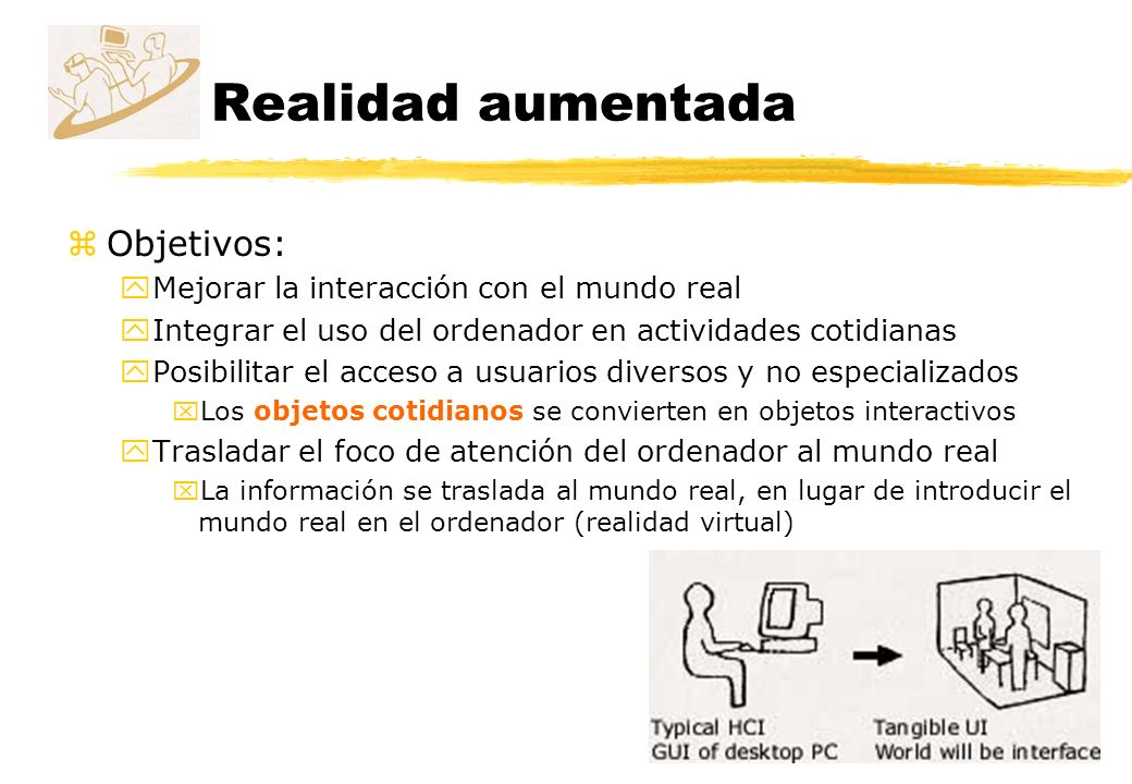 Realidad aumentada Objetivos: Mejorar la interacción con el mundo real