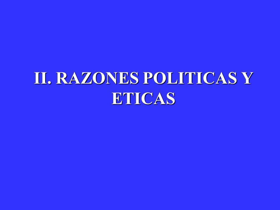 II. RAZONES POLITICAS Y ETICAS