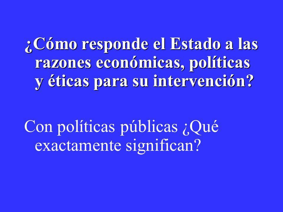 ¿Cómo responde el Estado a las razones económicas, políticas y éticas para su intervención