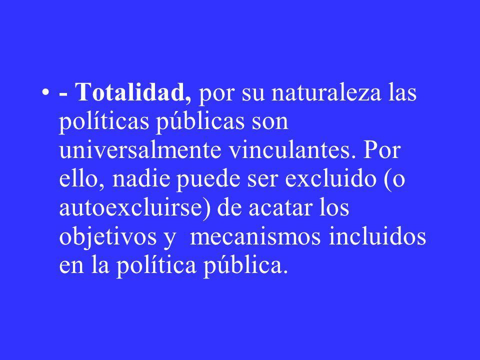 - Totalidad, por su naturaleza las políticas públicas son universalmente vinculantes.