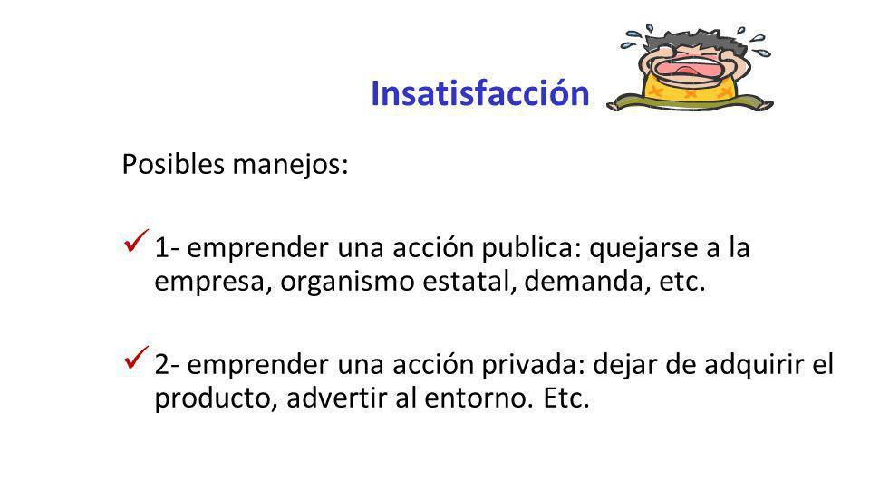 Insatisfacción Posibles manejos: