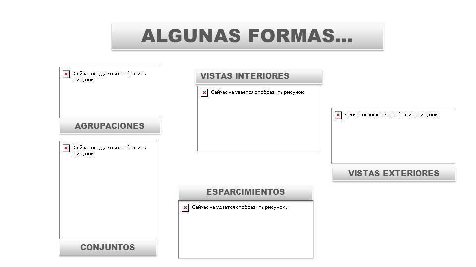 ALGUNAS FORMAS... VISTAS INTERIORES AGRUPACIONES VISTAS EXTERIORES