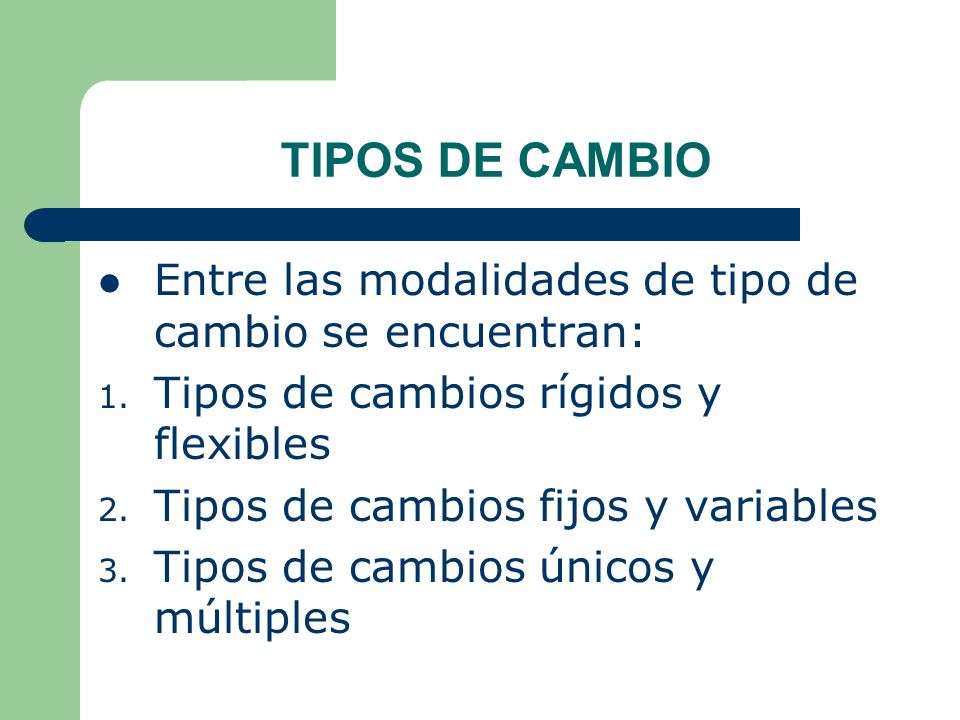 TIPOS DE CAMBIO Entre las modalidades de tipo de cambio se encuentran:
