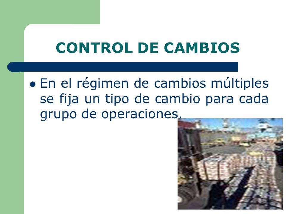 CONTROL DE CAMBIOS En el régimen de cambios múltiples se fija un tipo de cambio para cada grupo de operaciones.
