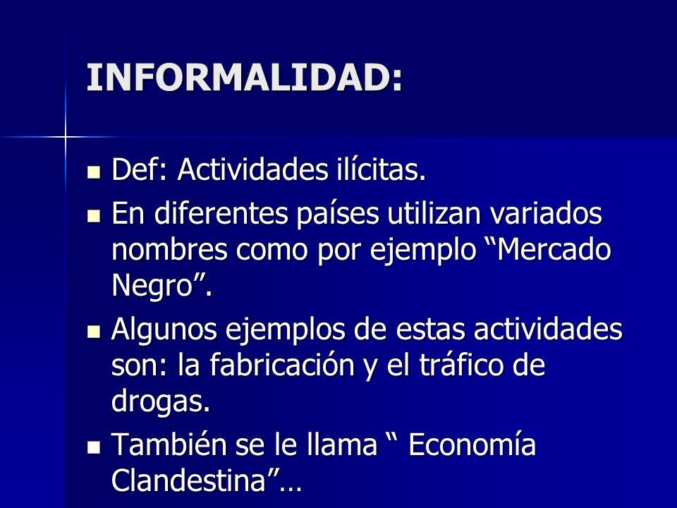 INFORMALIDAD: Def: Actividades ilícitas.
