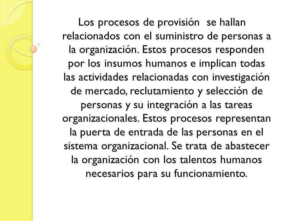 Los procesos de provisión se hallan relacionados con el suministro de personas a la organización.