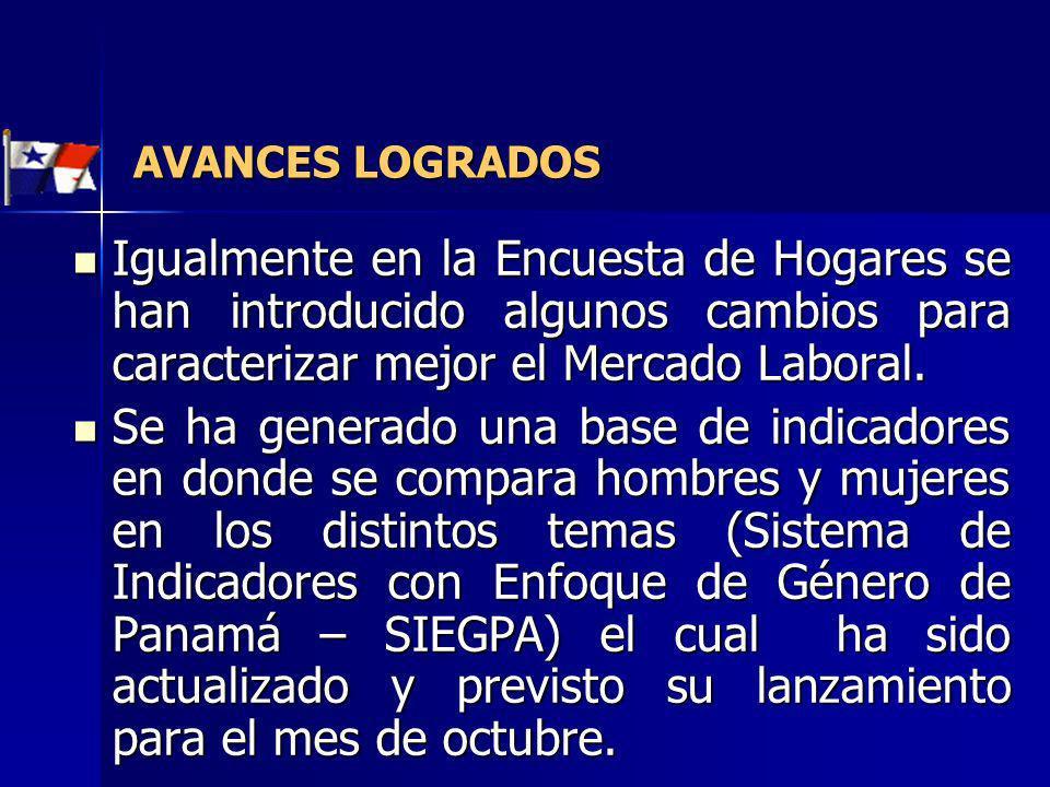 AVANCES LOGRADOS Igualmente en la Encuesta de Hogares se han introducido algunos cambios para caracterizar mejor el Mercado Laboral.