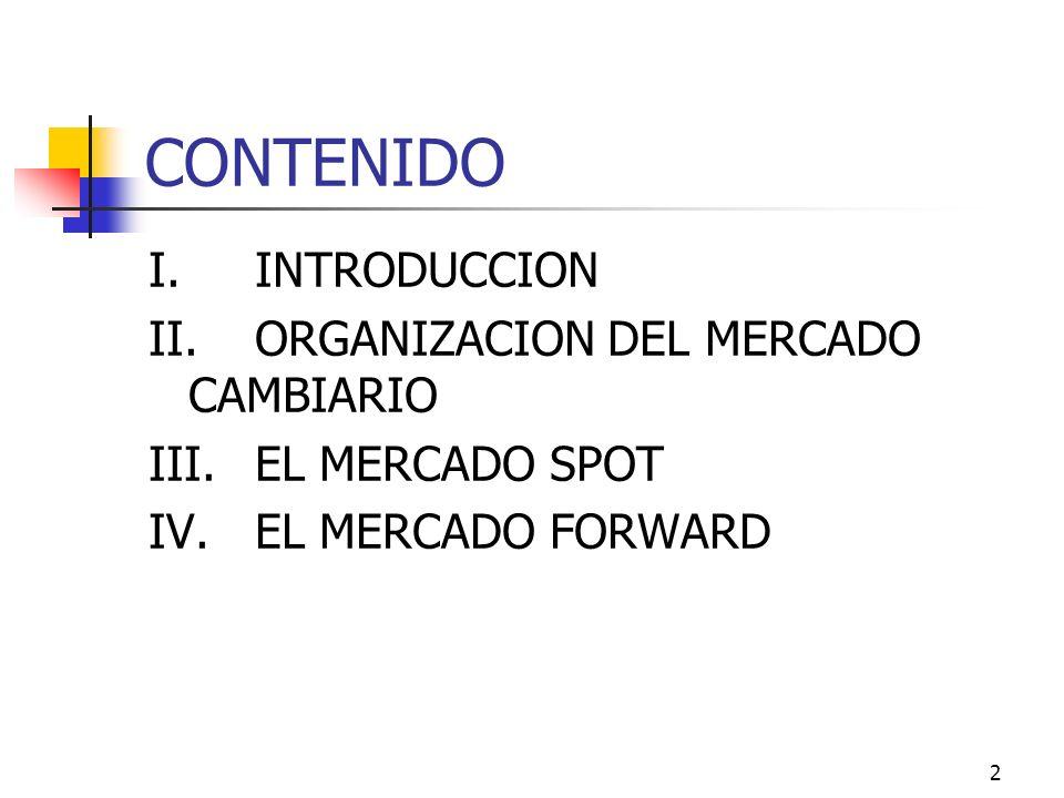 CONTENIDO I. INTRODUCCION II. ORGANIZACION DEL MERCADO CAMBIARIO