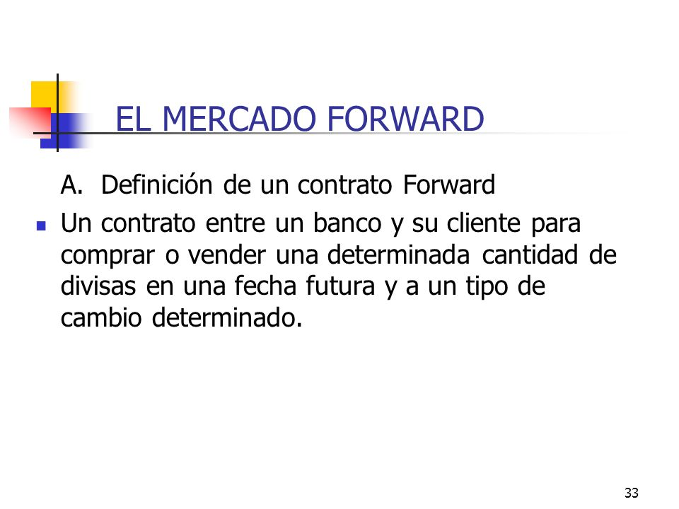 EL MERCADO FORWARD A. Definición de un contrato Forward