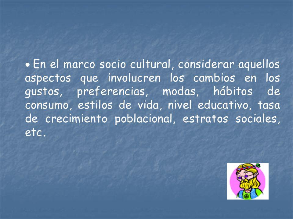 En el marco socio cultural, considerar aquellos aspectos que involucren los cambios en los gustos, preferencias, modas, hábitos de consumo, estilos de vida, nivel educativo, tasa de crecimiento poblacional, estratos sociales, etc.